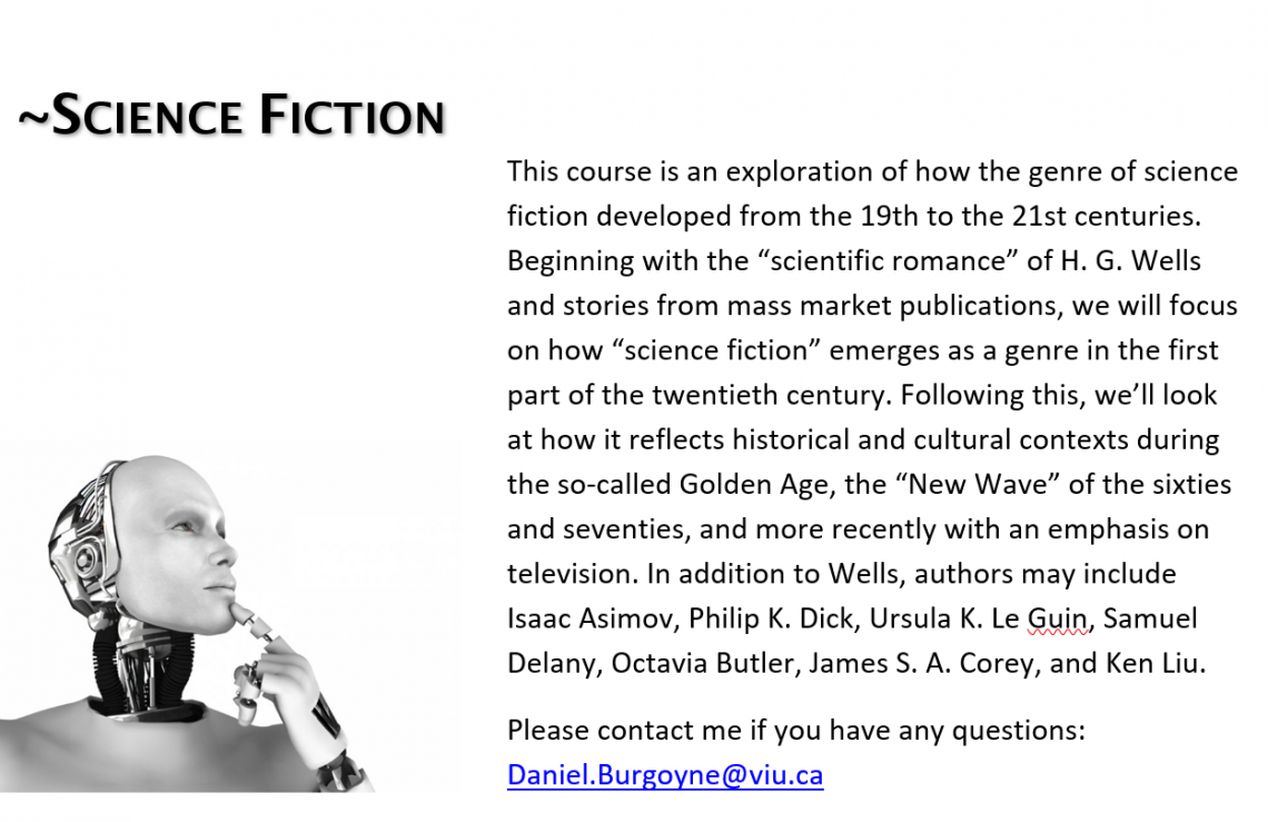 This course is an exploration of how the genre of science fiction developed from the 19th to the 21st centuries.